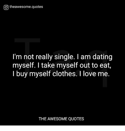 I love being single and not dating