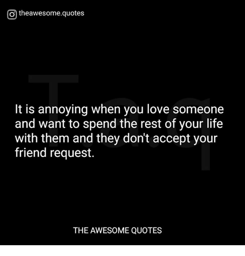 otheawesomequotes it is annoying when you love someone and want to