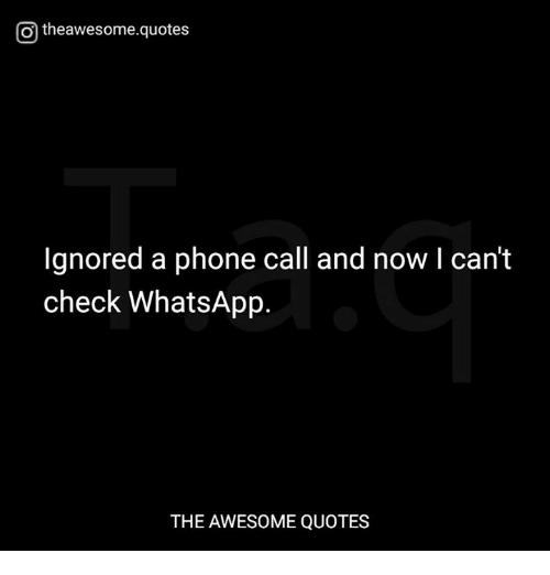 Otheawesomequotes Lgnored A Phone Call And Now I Can't Check Custom Phone Call Quotes