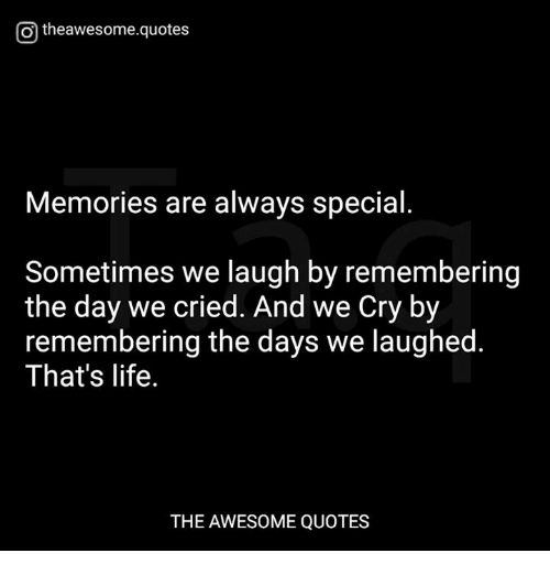 Otheawesomequotes Memories Are Always Special Sometimes We Laugh By