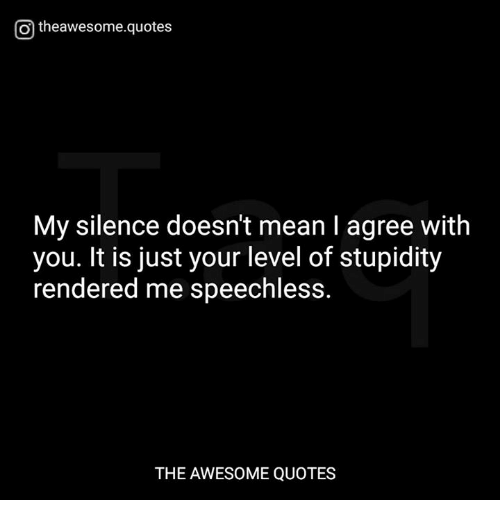 Otheawesomequotes My Silence Doesnt Mean I Agree With You It Is