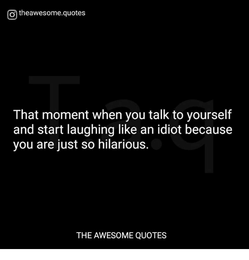 Otheawesomequotes That Moment When You Talk To Yourself And Start