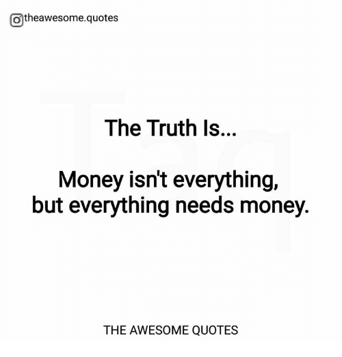 Otheawesomequotes The Truth Is S Money Isnt Everything But