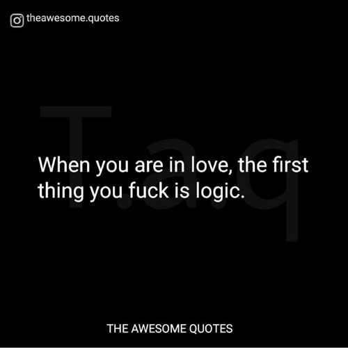 Otheawesomequotes When You Are In Love The First Thing You Fuck Is