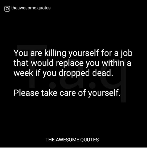 Killing Yourself Quotes Stunning Otheawesomequotes You Are Killing Yourself For A Job That Would