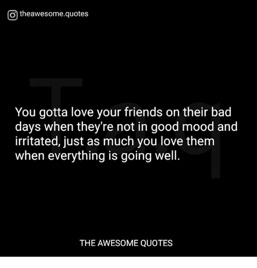 Otheawesomequotes You Gotta Love Your Friends On Their Bad Days When