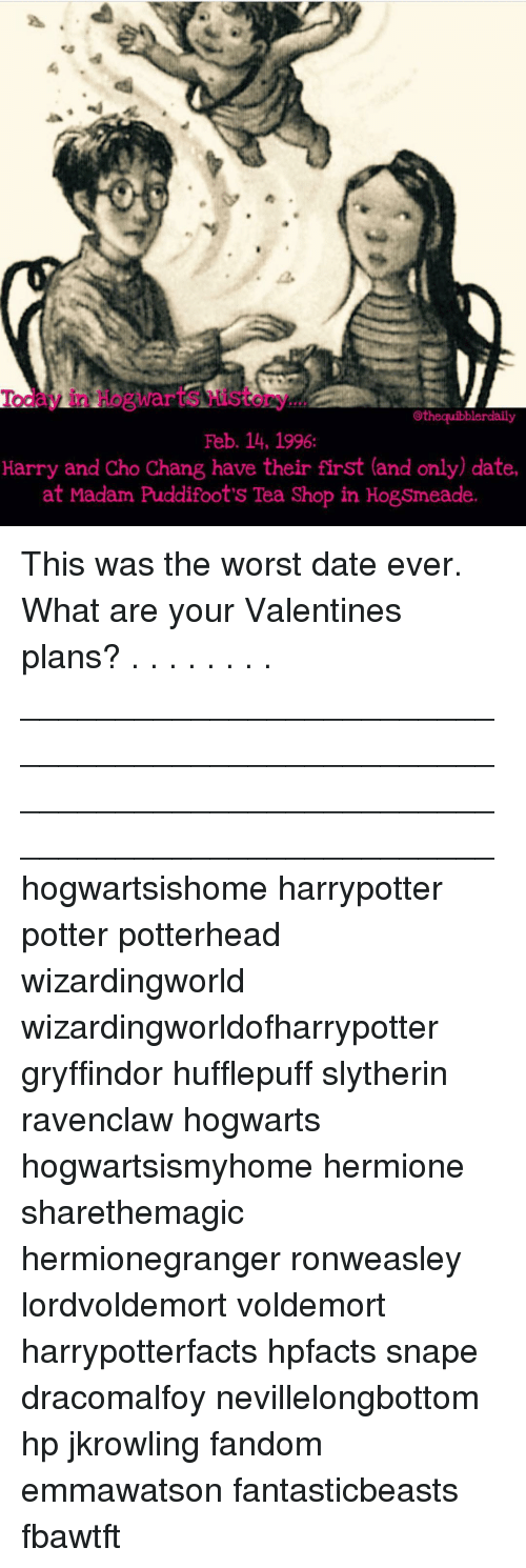 Memes, 🤖, and Snape: othequibblerdaily  Feb. 14, 1996  Harry and cho Chang have their first (and only date,  at Madam Puddifoot's Tea Shop in Hogsmeade. This was the worst date ever. What are your Valentines plans? . . . . . . . . __________________________________________________ __________________________________________________ hogwartsishome harrypotter potter potterhead wizardingworld wizardingworldofharrypotter gryffindor hufflepuff slytherin ravenclaw hogwarts hogwartsismyhome hermione sharethemagic hermionegranger ronweasley lordvoldemort voldemort harrypotterfacts hpfacts snape dracomalfoy nevillelongbottom hp jkrowling fandom emmawatson fantasticbeasts fbawtft
