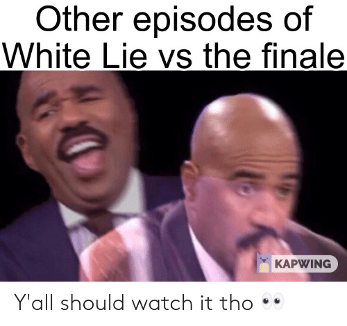 Other Episodes of White Lie vs the Finale KAPWING Y'all