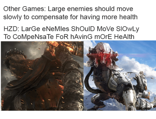 Games, Enemies, and Health: Other Games: Large enemies should move  slowly to compensate for having more health  HZD: LarGe eNeMles ShOulD MoVe SIOwLy  To CoMpeNsaTe FoR hAvinG mOrE HeAlth  ie
