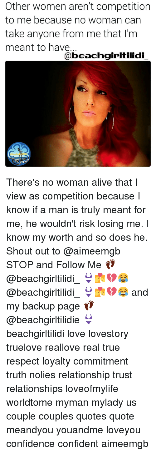 Other Women Aren't Competition To Me Because No Woman Can Take Mesmerizing Woman Who Are Confident In A Relationship Quotes
