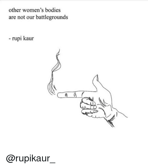 other womens bodies are not our battlegrounds rupi kaur rupikaur 18516152 other women's bodies are not our battlegrounds rupi kaur bodies