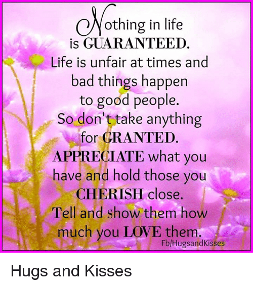 Othing In Life Is GUARANTEED Life Is Unfair At Times And