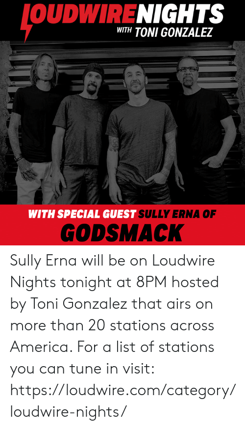 America, Memes, and 🤖: OUDWIRENIGHTS  WITH TONI GONZALEZ  WITH SPECIAL GUEST SULLY ERNA OF  GODSMACK Sully Erna will be on Loudwire Nights tonight at 8PM hosted by Toni Gonzalez that airs on more than 20 stations across America. For a list of stations you can tune in visit: https://loudwire.com/category/loudwire-nights/