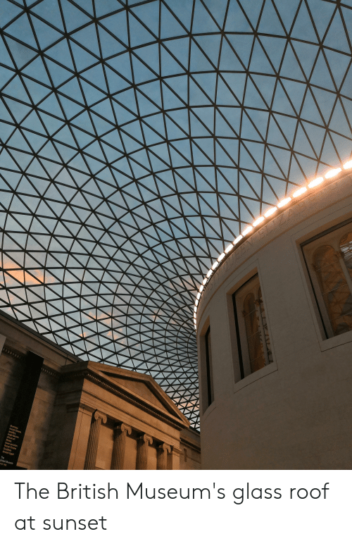 Greece, Sunset, and Ancient: OUEEN ELIZABE  Mummes  Anciant Greece  Jewellery  Anglo Saxons  Africen art  Monay  Aslan porcelan  Remen Empre  Sculptre  Ancient Egypt  The  Brilish Mussum The British Museum's glass roof at sunset