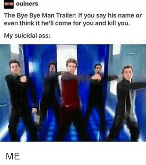 ouiners the bye bye man trailer if you say his 13540939 ✅ 25 best memes about bye bye man bye bye man memes