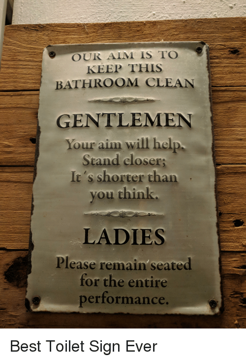 OUR AIM IS TO KEEP THIS BATHROOM CLEAN GENTLEMEN Your Aim