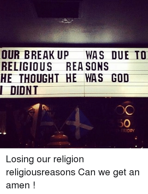 OUR BREAKUP WAS DUE TO RELIGIOUS REA SONS HE THOUGHT HE WAS