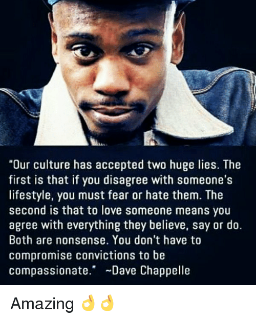 our culture has accepted two huge lies the first is 11146302 our culture has accepted two huge lies the first is that if you,Dave Chappelle Memes