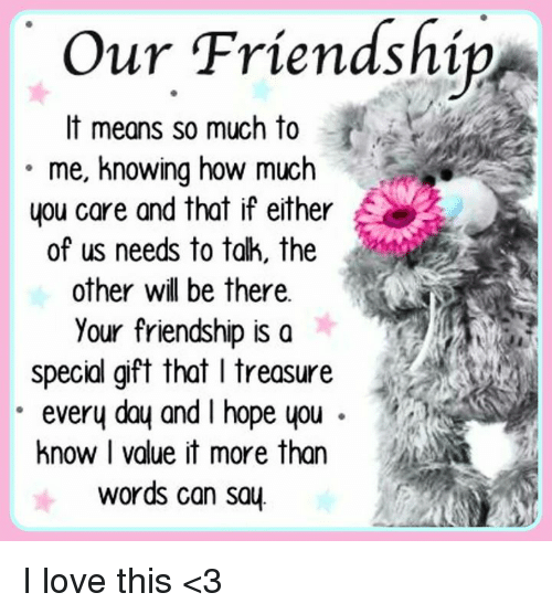 Our Friendship It Means So Much to Me Knowing How Much You ...