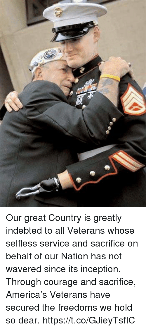 America, Inception, and Memes: Our great Country is greatly indebted to all Veterans whose selfless service and sacrifice on behalf of our Nation has not wavered since its inception.  Through courage and sacrifice, America's Veterans have secured the freedoms we hold so dear. https://t.co/GJieyTsfIC