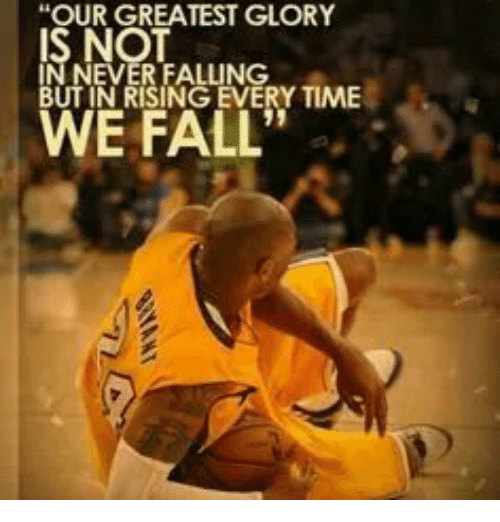 """Fall, Memes, and Never: """"OUR GREATEST GLORY  NEVER FALLING  BUT IN RISING EVERYTIME  WE FALL"""