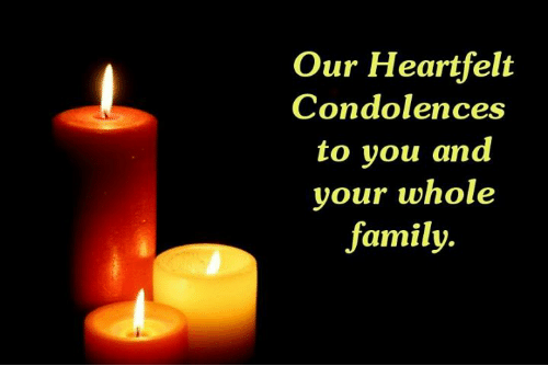 Family, Memes, and Condolences: Our Heartfelt  Condolences  to you and  your whole  family.