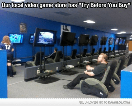 "Memes, 🤖, and Video Game: Our local video game store has Try Before You Buy""  12  FEEL UNLOVED? GO TO DAMNLOLCOM"