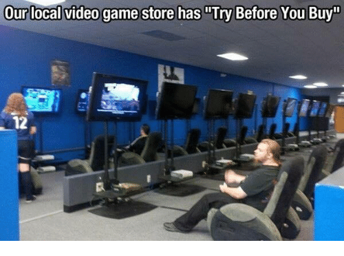 "Memes, Game, and Video: Our local video game store has ""Try Before You Buy""  12"