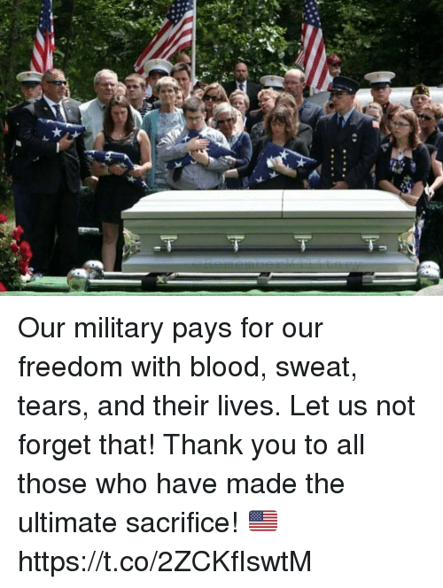 Memes, Thank You, and Military: Our military pays for our freedom with blood, sweat, tears, and their lives. Let us not forget that! Thank you to all those who have made the ultimate sacrifice! 🇺🇸 https://t.co/2ZCKfIswtM