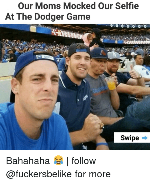 Memes, Moms, and Selfie: Our Moms Mocked Our Selfie  At The Dodger Game  Swipe → Bahahaha 😂 | follow @fuckersbelike for more