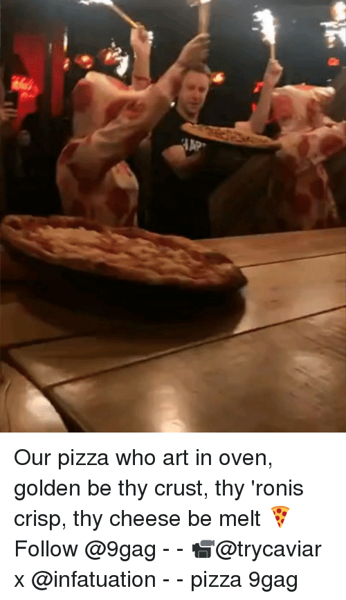 9gag, Memes, and Pizza: Our pizza who art in oven, golden be thy crust, thy 'ronis crisp, thy cheese be melt 🍕 Follow @9gag - - 📹@trycaviar x @infatuation - - pizza 9gag