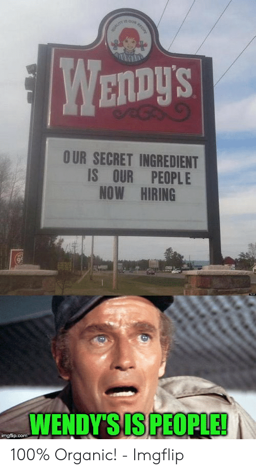 Wendys, Com, and Secret: OUR SECRET INGREDIENT  IS OUR PEOPLE  NOW HIRING  WENDY'S IS PEOPLE!  imgflip.com 100% Organic! - Imgflip