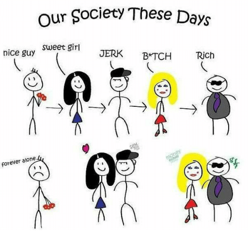 our society these days sweet girl nice guy jerk batch 6678645 ✅ 25 best memes about forever alone forever alone memes