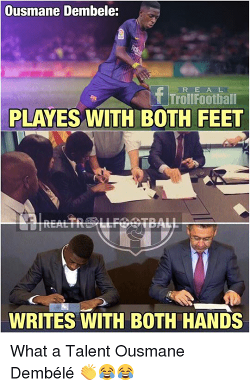 Memes, 🤖, and Feet: Ousmane Dembele:  R E A L  TrollFoothall  PLAYES  WITH BOTH FEET  WRITES WITH BOTH HANDS What a Talent Ousmane Dembélé 👏😂😂