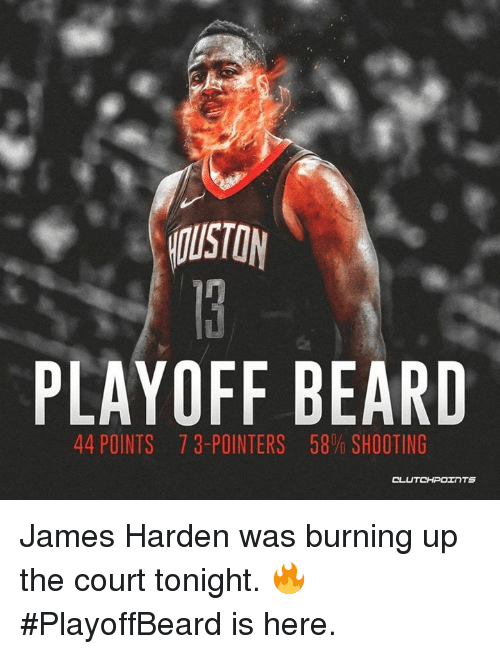 Beard, James Harden, and James: OUSTON  PLAYOFF BEARD  44 POINTS  73-POINTERS  58% SHOOTING  CL James Harden was burning up the court tonight. 🔥 #PlayoffBeard is here.