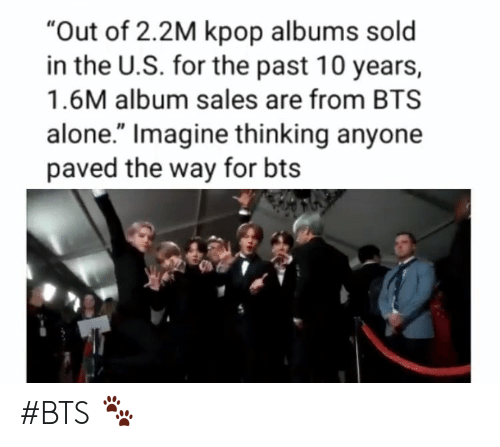 "Being Alone, Bts, and Album Sales: ""Out of 2.2M kpop albums sold  in the U.S. for the past 10 years,  1.6M album sales are from BTS  alone."" Imagine thinking anyone  paved the way for bts #BTS 🐾"