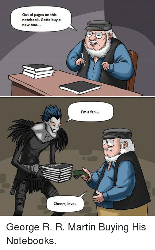 Love, Martin, and Notebook: Out of pages on this  notebook. Gotta buya  new one...  I'm a fan...  Cheers, love. <p>George R. R. Martin Buying His Notebooks.</p>