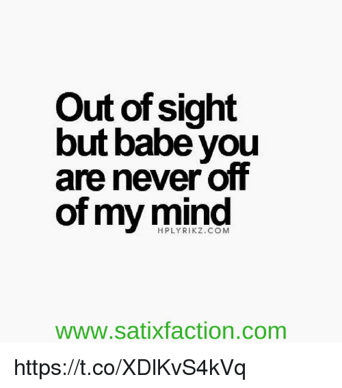 out of sight but babe you are never off of 10989783 out of sight but babe you are never off of my mind hplyrikze com