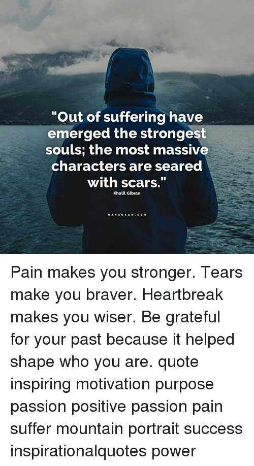Out Of Suffering Have Emerged The Strongest Souls The Most Massive