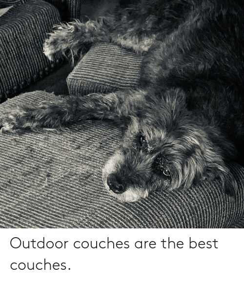 Best, The Best, and Couches: Outdoor couches are the best couches.