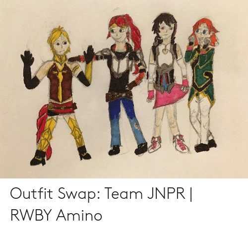 Outfit Swap Team JNPR | RWBY Amino | RWBY Meme on ME ME