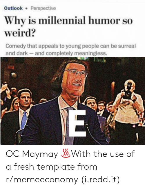 Fresh, Weird, and Outlook: Outlook Perspective  Why is millennial humor so  weird?  Comedy that appeals to young people can be surreal  and dark-and completely meaningless. OC Maymay ♨With the use of a fresh template from r/memeeconomy (i.redd.it)