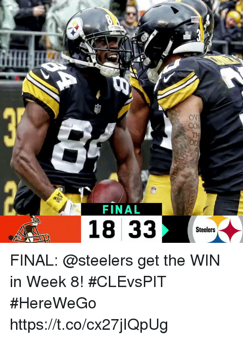 Memes, Steelers, and 🤖: OV  TH  OD  FINAL  18 33  Steelers FINAL: @steelers get the WIN in Week 8! #CLEvsPIT  #HereWeGo https://t.co/cx27jIQpUg