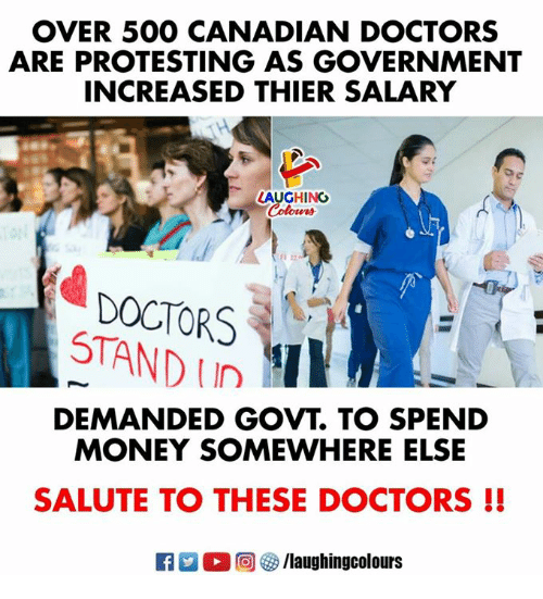 Money, Canadian, and Government: OVER 500 CANADIAN DOCTORS  ARE PROTESTING AS GOVERNMENT  INCREASED THIER SALARY  LAUGHING  DOCTORS  DEMANDED GOVT. TO SPEND  MONEY SOMEWHERE ELSE  SALUTE TO THESE DOCTORS!!