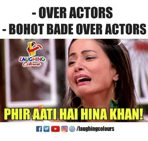 Indianpeoplefacebook, Khan, and Hina Khan: OVER ACTORS  BOHOT BADE OVER ACTORS  AUGHING  Colours  PHIR AATI HAI HINA KHAN!  回參/laughingcolours
