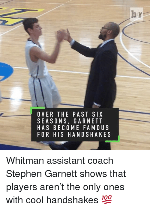 Sports, Stephen, and Coach: OVER THE PAST SIX  SEASONS. GARNETT  HAS BECOME FAMOU S  FOR HIS HAND SHAKE S Whitman assistant coach Stephen Garnett shows that players aren't the only ones with cool handshakes 💯