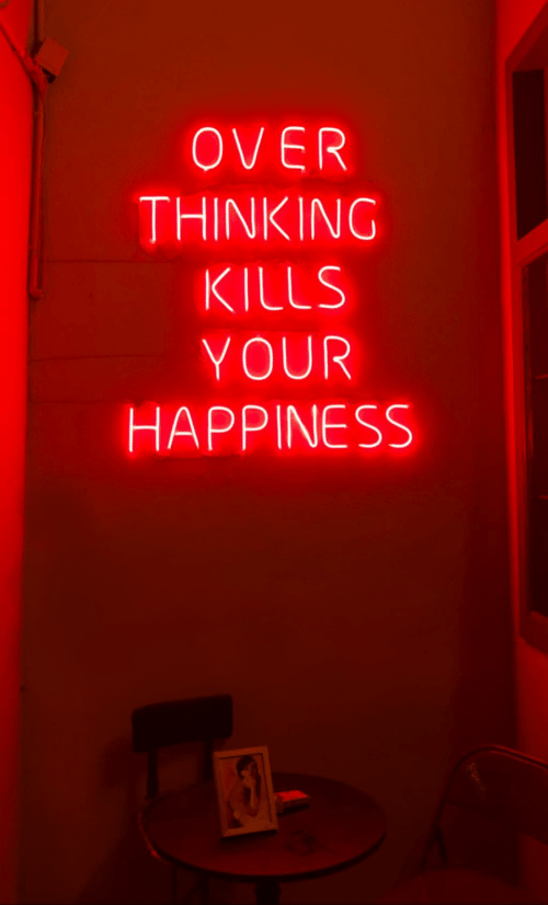 Happiness, Thinking, and  Your Happiness: OVER  THINKING  KILLS  YOUR  HAPPINESS
