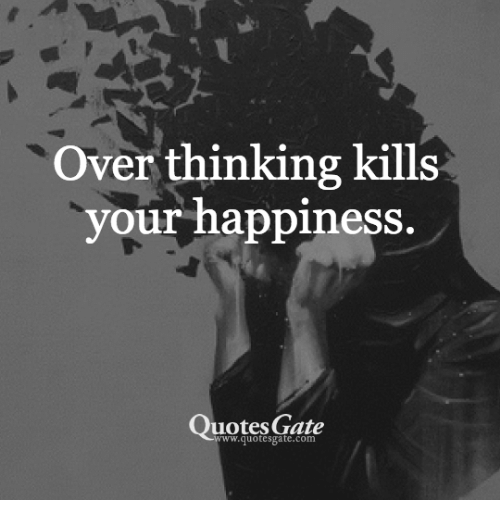 Ww Quotes Fascinating Over Thinking Kills Your Happiness Quotes Gate Wwquotesgatecomm