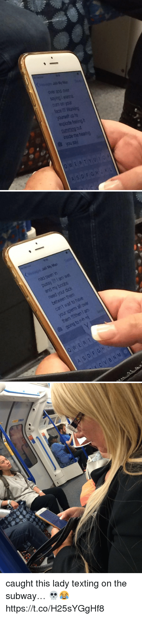 Subway, Texting, and Wat: over wiG Over  lace mWorvan  yorself UDto  explode feeing  nside men  ousav  ASD F,G H' J × L   nad Deen in  we  lam pussy boobs  my dick  and your them  between have  to over  wat sperm your them m  nh to a Q W E R T  H  G F D S A M  N B V C caught this lady texting on the subway… 💀😂 https://t.co/H25sYGgHf8
