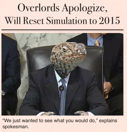 Internet Antics - Page 9 Overlords-apologize-will-reset-simulation-to-2015-we-just-wanted-47024732
